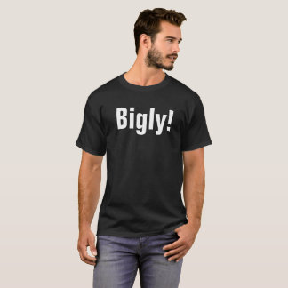 Bigly! Tシャツ