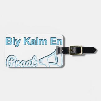 Bly Kalm En Praatアフリカーンス ラゲッジタグ