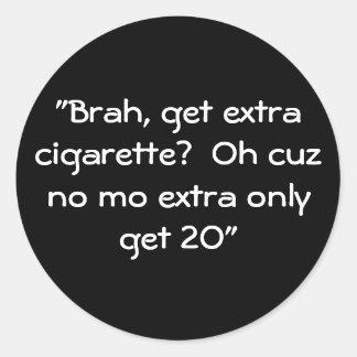 """""""Brahは、余分タバコを得ますか。  Oh cuz余分mo無し… ラウンドシール"""