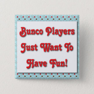 Buncoプレーヤーはちょうど楽しい時を過したいと思います! 5.1cm 正方形バッジ