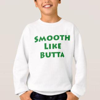 Buttaのように滑らかにして下さい スウェットシャツ