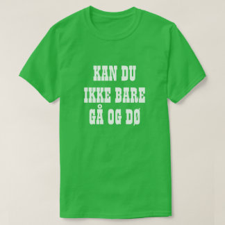 can you not just go and die in Norwegian Green Tシャツ