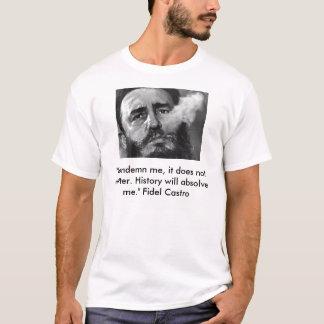 """castroは、""""私を、重要ではありません。非難します Histor… Tシャツ"""
