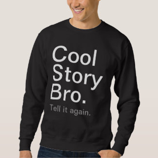 Cool story Bro. スウェットシャツ