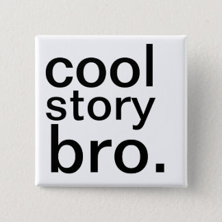 cool story bro. 缶バッジ