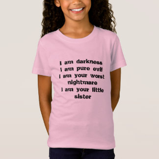 Darkness, pure evil, worst nightmare,little sister tシャツ
