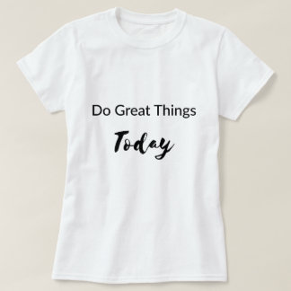Do Great Things Today T-Shirt Tシャツ