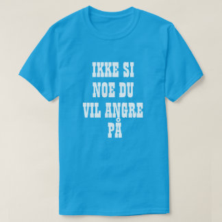 Do not say something you will regret in Norwegian Tシャツ