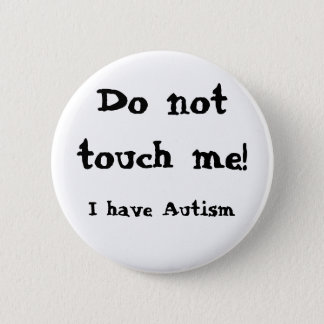 Do not touch me! Autism 5.7cm 丸型バッジ