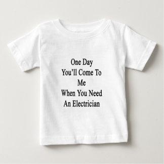 Electriを必要とする場合1日私に来ます ベビーTシャツ