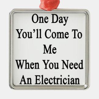 Electriを必要とする場合1日私に来ます メタルオーナメント