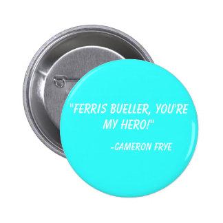 """Ferris Buellerのあなたは私の英雄!""  -カメロンFrye 5.7cm 丸型バッジ"