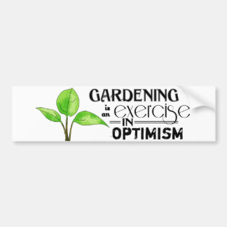 Gardening Is An Exercise in Optimism バンパーステッカー