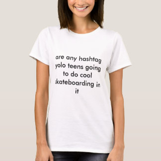 hashtagのyoloのどの十代の若者たちでもあります tシャツ