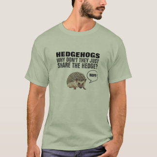 HEDGEHOGS WHY DON'T THEY JUST SHARE THE HEDGE? Tシャツ