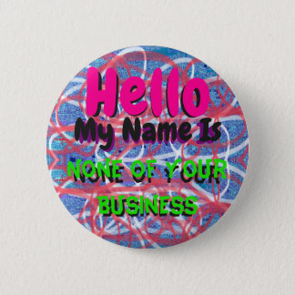 Hello, My Name Is None Of Your Business Pin 5.7cm 丸型バッジ