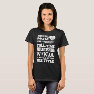 Homeschoolのお母さんのフルタイムマルチタスク忍者の仕事 Tシャツ