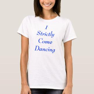 I厳しく来られた踊り Tシャツ