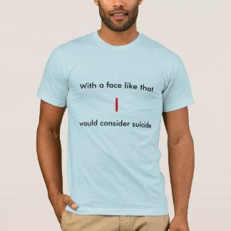 、I、自殺を考慮する顔によって好んで下さい Tシャツ
