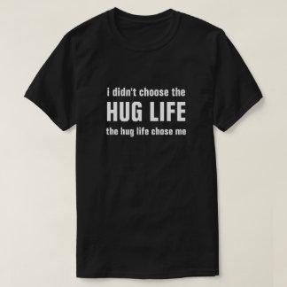 i didn't choose the HUG LIFE the hug life chose me Tシャツ