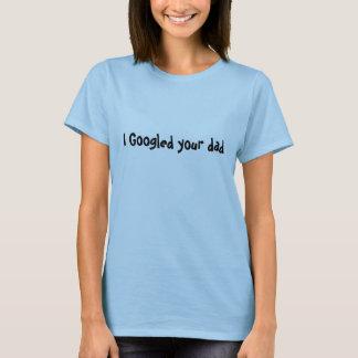 I Googled上あなたのパパの女性 Tシャツ