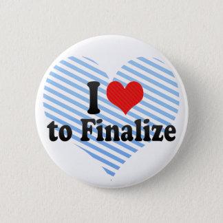 I Love to Finalize 5.7cm 丸型バッジ