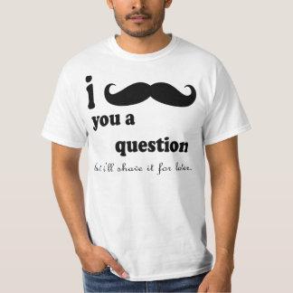 I MUSTACHE YOU A QUESTIONしかし私はLのためのそれを剃ります Tシャツ