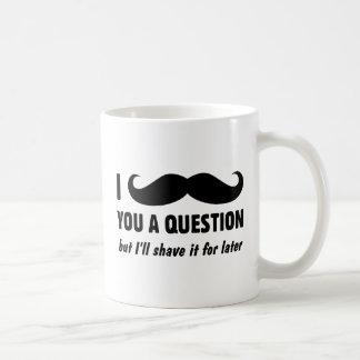 I MUSTACHE YOU A QUESTION コーヒーマグカップ