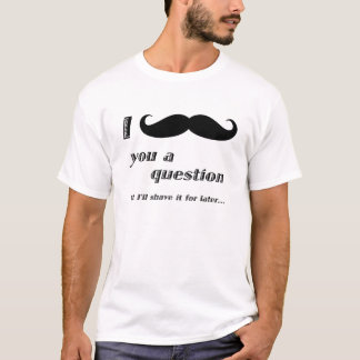 i mustache you a question tシャツ