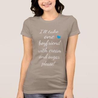 I'll take one boyfriend please Funny Quote Tシャツ