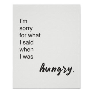 """I'm sorry for what i said when i was hungry"" ポスター"
