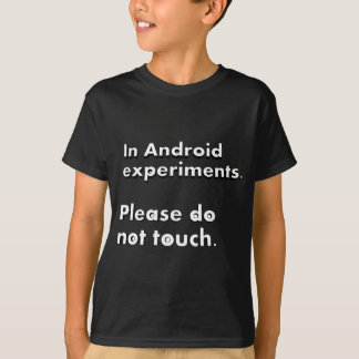 In Android experiments.  Please do not touch. Tシャツ