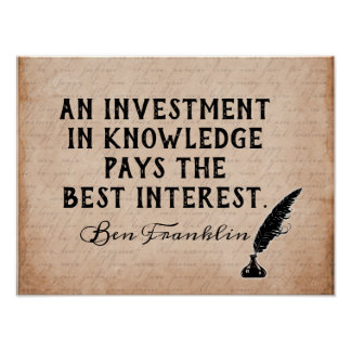 Invest In Knowledge - Ben Franklin quote - print ポスター