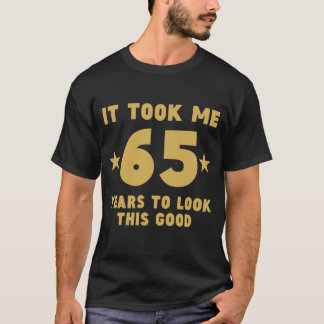 It Took Me 65 Years To Look This Good Tシャツ