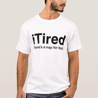iTired -それのための昼寝があります Tシャツ