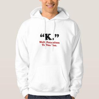 """""""K. """"よく、あなたへのカリウム パーカ"""