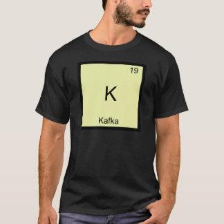 K - Kafkaおもしろいな化学要素の記号のTシャツ Tシャツ