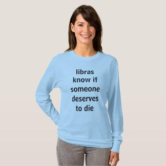 librasは誰かが死ぬことを値するかどうか知っています tシャツ