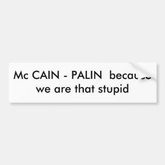 Mcカイン-私達が愚かなそれであるのでPALIN バンパーステッカー