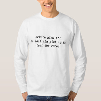 McCainはそれを吹きました! 彼はプロットを失った従って彼は…失った Tシャツ