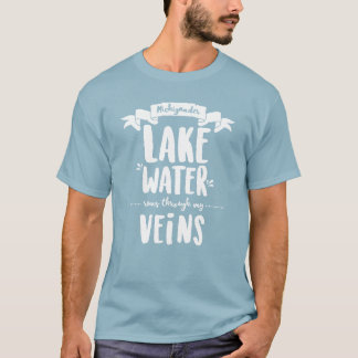 Michigander - Lake Water Runs Thru My Veins Tシャツ