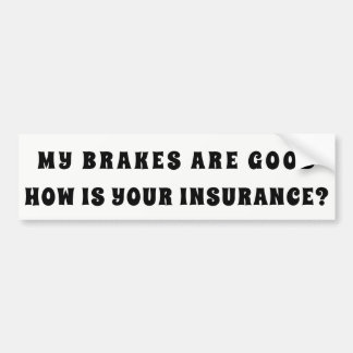My Brakes Good How Is Your Insurance? バンパーステッカー