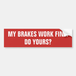 My Brakes Work Fine. Do Yours? バンパーステッカー