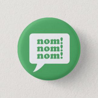 """""""nom! nom! nom!"""" ボタン 3.2cm 丸型バッジ"""