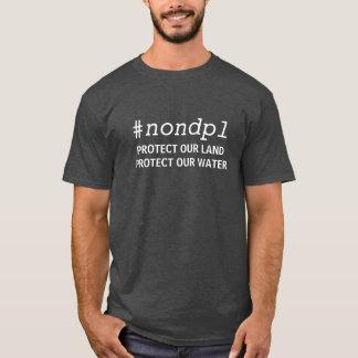 #NONDPLは私達の土地を保護します私達の水を保護します Tシャツ