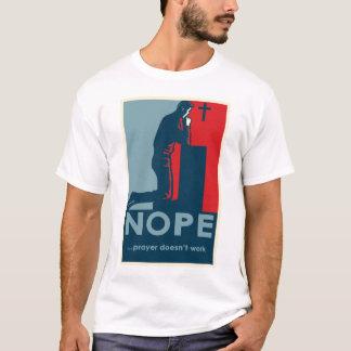 NOPEの…祈りの言葉は-人のTシャツを働かせません Tシャツ