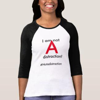 #notAdistractionのTシャツ私はAの気晴らしtではないです Tシャツ
