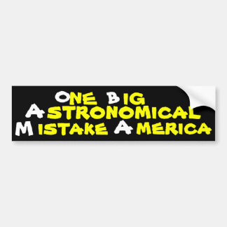 O、NE、Bのig、M stronomicalのA istake、Aのmerica バンパーステッカー