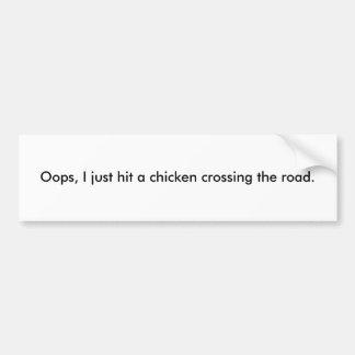 Oops、私はちょうど道を交差させている鶏に当りました バンパーステッカー