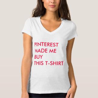 Pinterestは私にこのTシャツを買わせます Tシャツ
